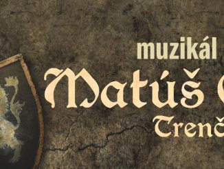 Do Bratislavy prichádza nový muzikál Matúš Čák Trenčiansky!