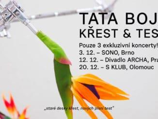 TATA BOJSbudou křtít a testovat.Těšit se může Brno, Praha a Olomouc. Vplánu jsou také dvě speciální vystoupení somezenou kapacitou!