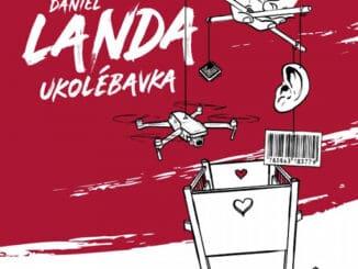 DANIEL LANDA vydáva pieseň UKOLÉBAVKA, možný prísľub nového albumu.