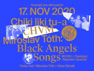 Koncert pre všímavých s premiérou Black Angels Songs od Miroslava Tótha a koncertmi Chiki liki tu-a a CHVM.