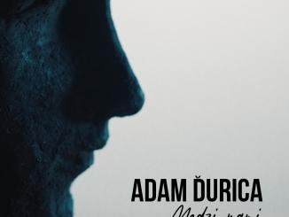Adam Ďurica vydáva novinku Medzi nami.