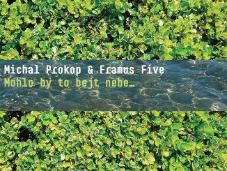 MICHAL PROKOP & Framus Five Mohlo by to bejt nebe...=Skvělý albový návrat rockové legendy.